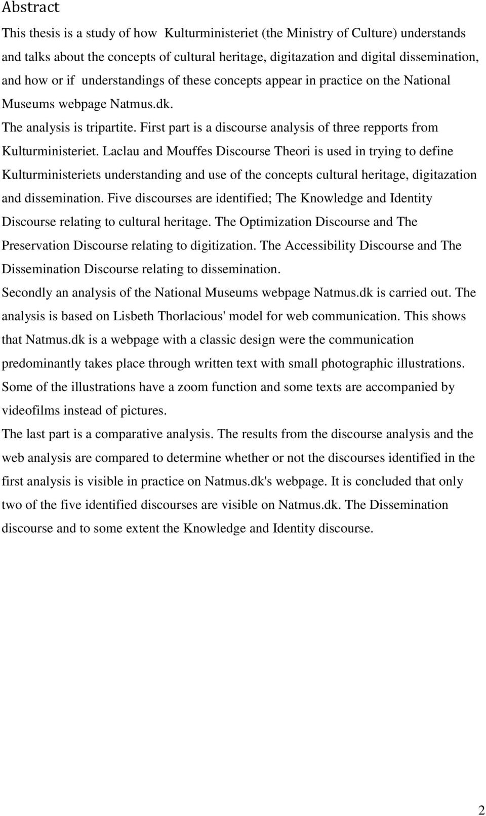 Laclau and Mouffes Discourse Theori is used in trying to define Kulturministeriets understanding and use of the concepts cultural heritage, digitazation and dissemination.