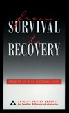From Survival to Recovery - Growing up in an alcoholic home Al-Anon adult children tell their stories.