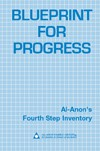 Blueprint for Progress - Fourth Step Inventory Al-Anon's Fourth Step booklet includes reflections and inventory questions on six