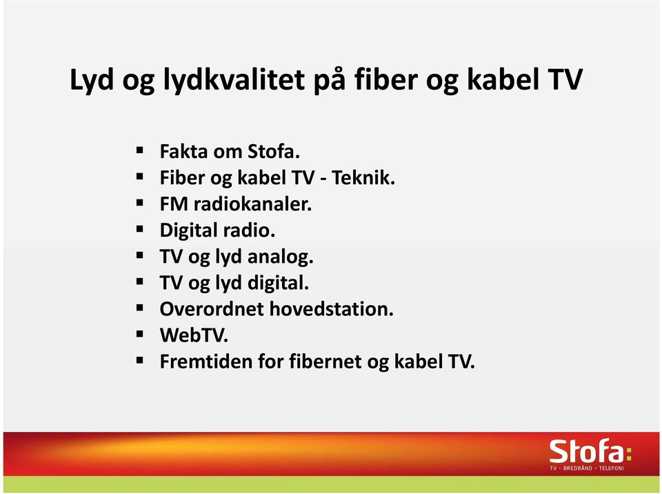 Digital radio. TV og lyd analog. TV og lyd digital.