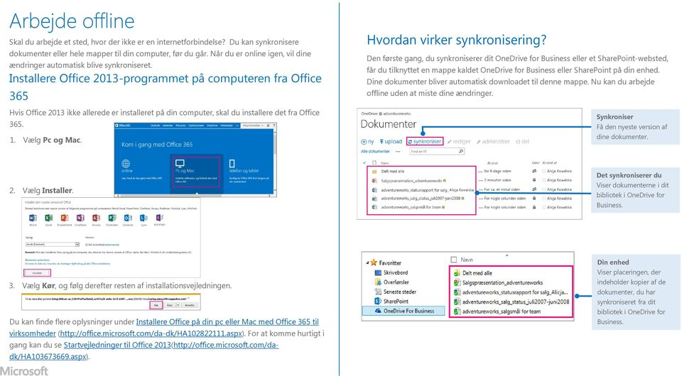 Installere Office 2013-programmet på computeren fra Office 365 Hvis Office 2013 ikke allerede er installeret på din computer, skal du installere det fra Office 365. 1. Vælg Pc og Mac.