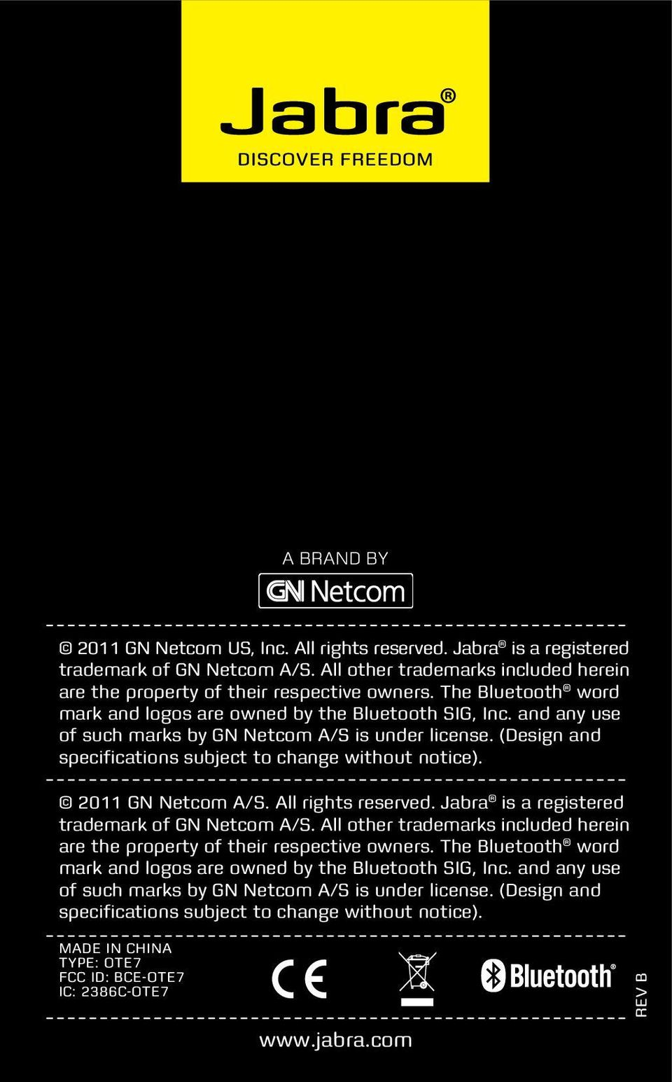 2011 GN Netcom A/S. All rights reserved. Jabra is a registered trademark of GN Netcom A/S. All other trademarks included herein are the property of their respective owners.