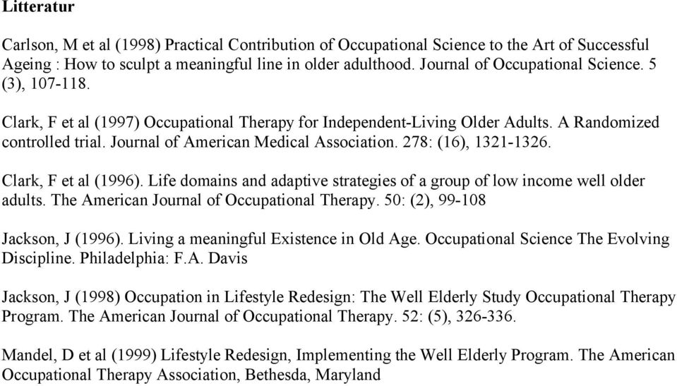Clark, F et al (1996). Life domains and adaptive strategies of a group of low income well older adults. The American Journal of Occupational Therapy. 50: (2), 99-108 Jackson, J (1996).