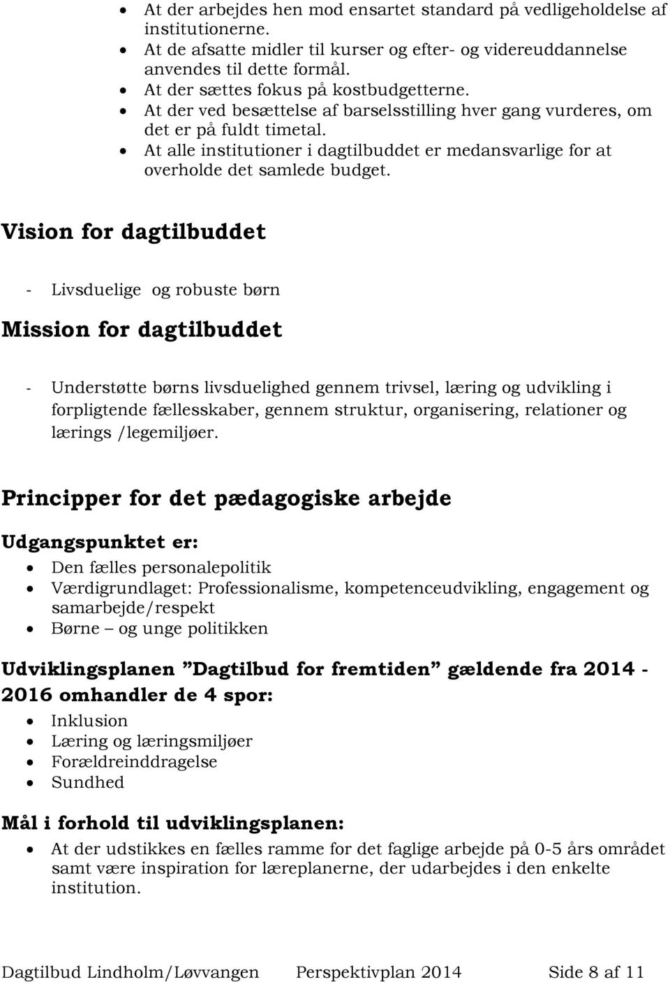 At alle institutioner i dagtilbuddet er medansvarlige for at overholde det samlede budget.