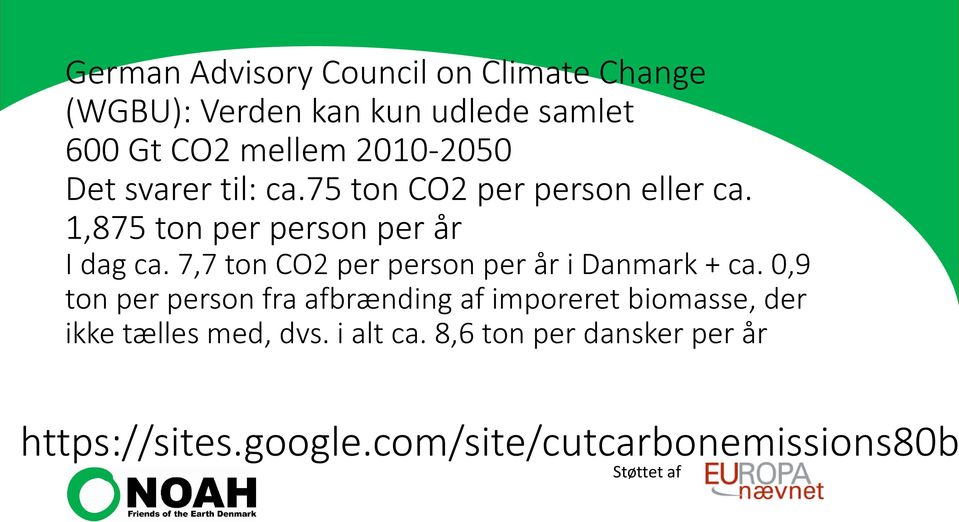 7,7 ton CO2 per person per år i Danmark + ca.