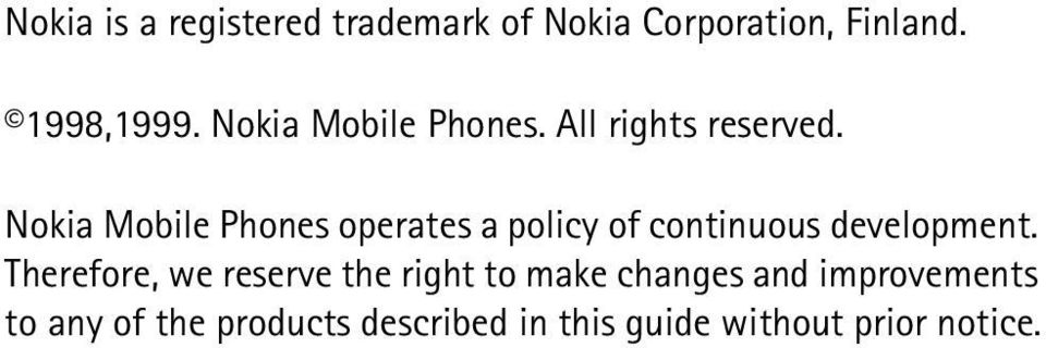 Nokia Mobile Phones operates a policy of continuous development.