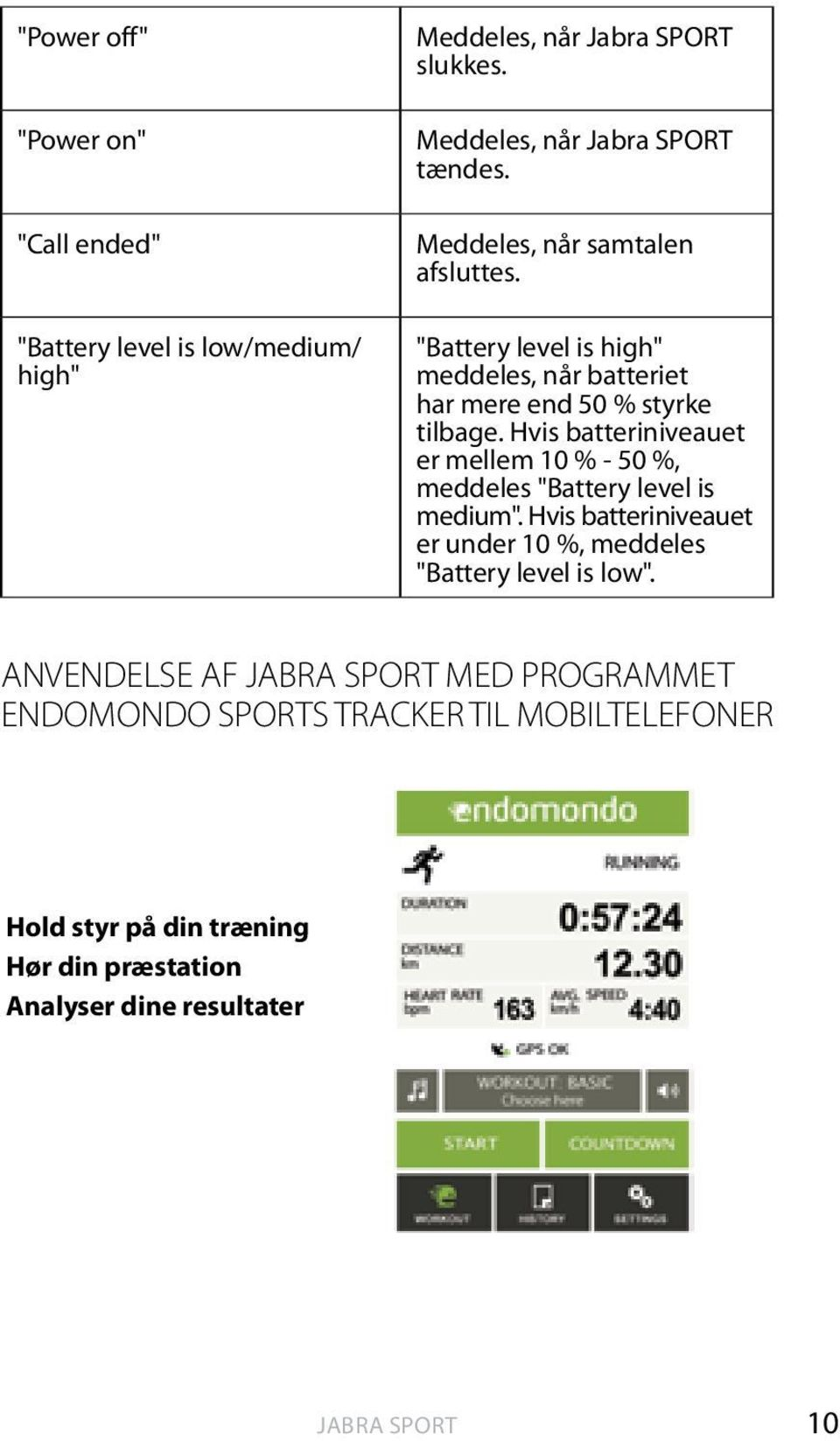 "Hvis batteriniveauet er mellem 10 % - 50 %, meddeles ""Battery level is medium""."